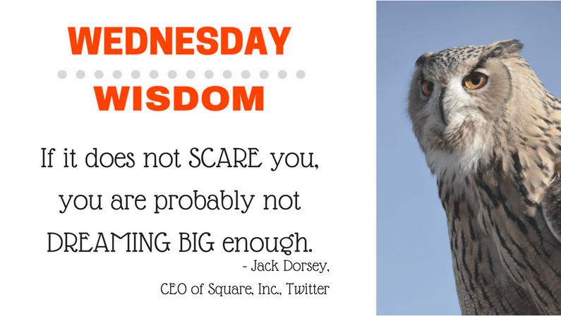 Wednesday Wisdom: Are You Scared Yet?